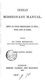 The Indian Missionary Manual  Or  Hints To Young Missionaries In India