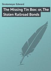 The Missing Tin Box: or, The Stolen Railroad Bonds