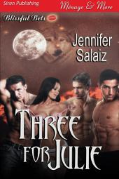 Three for Julie [Blissful Bets 4] (Siren Publishing Ménage and More)