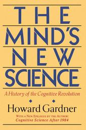 The Mind's New Science: A History Of The Cognitive Revolution
