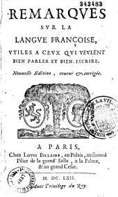 Remarques sur la Langue Françoise utiles a ceux qui veulent bien parler et bien escrire, par Claude Favre de Vaugelas