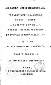 De Sacra poesi Hebraeorum praelectiones academicae Oxonii habitae a Roberto Lowth,... Subjicitur metricae harianae brevis confutatio et oratio crewiana