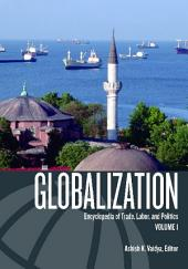 Globalization: Encyclopedia of Trade, Labor, and Politics, Volume 1