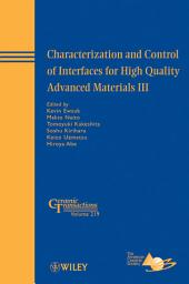 Characterization and Control of Interfaces for High Quality Advanced Materials III