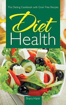 Diet Health  The Dieting Cookbook with Grain Free Recipes PDF