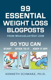 99 Essential Weight Loss Blogpostposts: So You Can START, STICK to IT, KEEP IT Off