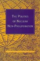The Politics of Nuclear Non proliferation PDF