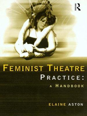 Feminist Theatre Practice  A Handbook