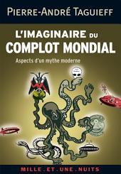 L'imaginaire du complot mondial: Aspects d'un mythe moderne
