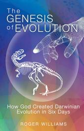 The Genesis of Evolution: How God Created Darwinian Evolution in Six Days