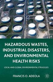 Hazardous Wastes, Industrial Disasters, and Environmental Health Risks: Local and Global Environmental Struggles