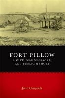 Fort Pillow  a Civil War Massacre  and Public Memory PDF