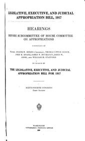 Legislative, Executive, and Judicial Appropriation Bill, 1917: Hearings Before Subcommittee of House Committee on Appropriations ...