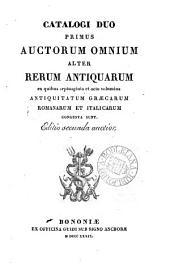 Catalogi duo primus auctorum omnium alter rerum antiquarum ex quibus triginta tria volumina antiquitatum Græcarum [of J. Gronovius] Romanarumque [of J.G. Graevius, and their continuators] congesta sunt [by G. Poleni].
