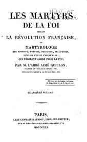 Les martyrs de la foi pendant la révolution française: ou Martyrologe des pontifes, prêtres religieux, religieuses, laïes de l'un et l'autre sexe, qui périrent alors pour la foi