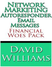 Network Marketing Autoresponder Email Messages - Financial Woes Pack