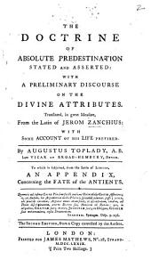 The Doctrine of Absolute Predestination ... Translated, in Great Measure, from the Latin of J. Z., with ... His Life Prefixed. By A. Toplady ... To which is Subjoined, from the Latin of Lipsius, an Appendix, Concerning the Fate of the Antients. The Second Edition