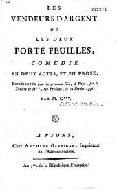 Les Vendeurs d'argent ou les Deux Porte-feuilles. Comédie en deux actes et en prose, représentée pour la première fois à Paris sur le théâtre de M***, rue Feydeau, le 10 février 1791 par MC*** [Collot d'Herbois]
