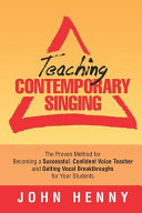 Teaching Contemporary Singing  The Proven Method for Becoming a Successful  Confident Voice Teacher and Getting Vocal Breakthroughs for Your Students