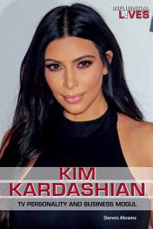 Kim Kardashian: TV Personality and Business Mogul