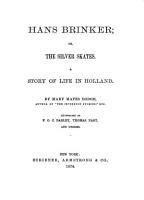 Hans Brinker  Or  The Silver Skates   a Story of Life in Holland PDF