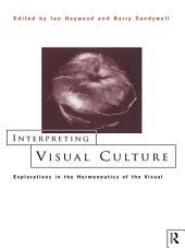Interpreting Visual Culture: Explorations in the Hermeneutics of Vision