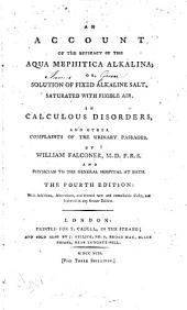 An Account of the Efficacy of the Aqua Mephitica Alkalina: Or, Solution of Fixed Alkaline Salt, Saturated with Fixible Air, in Calculous Disorders, and Other Complaints of the Urinary Passages ...
