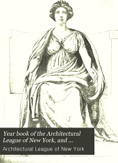 Year Book of the Architectural League of New York, and Catalogue of the ... Annual Exhibition: Volume 17