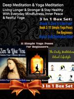 Deep Meditation   Yoga Meditation  Living Longer   Stronger   Stay Healthy With Everyday Mindfulness  Inner Peace   Restful Yoga   3 In 1 Box Set PDF