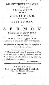 Disinterested Love, the Ornament of the Christian, and the duty of man. A sermon delivered at New-York, June 5, 1790, etc