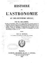 Histoire de l'astronomie au dix-huitième siècle ; par M. Delambre,... Publiée par M. Mathieu,....
