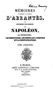 Mémoires de Madame la duchesse d'Abrantès: ou souvenirs historiques sur Napoléon, la revolution, le directoire, le consulat, l'empire et la restauration, Volumes5à6