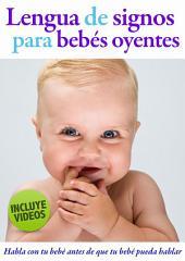 Lengua de signos para bebés oyentes: Habla con tu bebé antes de que tu bebé pueda hablar