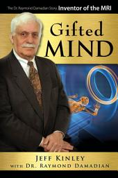 Gifted Mind: The Dr. Raymond Damadian Story, Inventor of the MRI