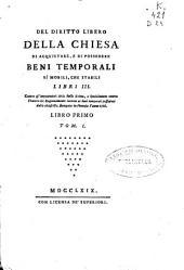 Del diritto libero della chiesa di acquistare, e di possedere beni temporali si mobili, che stabili libri III ...: libro primo, Volume 1