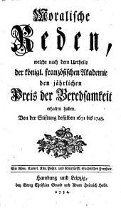 Moralische Reden, welche nach dem Urtheile der königl. französischen Akademie den jährlichen Preis der Beredsamkeit erhalten haben. Von der Stiftung desselben 1671 bis 1745