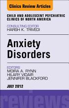 Anxiety Disorders  an Issue of Child and Adolescent Psychiatric Clinics of North America PDF