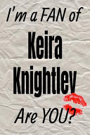 I'm a Fan of Keira Knightley Are You? Creative Writing Lined Journal