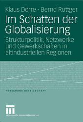 Im Schatten der Globalisierung: Strukturpolitik, Netzwerke und Gewerkschaften in altindustriellen Regionen
