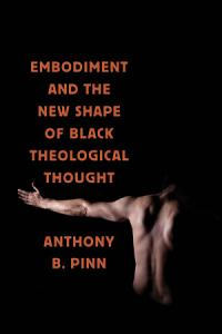 Embodiment and the New Shape of Black Theological Thought PDF
