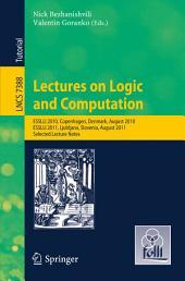 Lectures on Logic and Computation: ESSLLI 2010, Copenhagen, Denmark, August 2010, ESSLLI 2011, Ljubljana, Slovenia, August 2011, Selected Lecture Notes