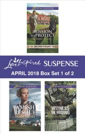 Harlequin Love Inspired Suspense April 2018 - Box Set 1 of 2: Mission to Protect\Amish Rescue\Witness in Hiding