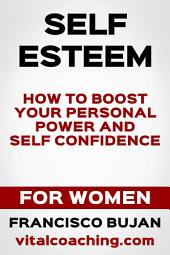 Self Esteem - Here Is How To Boost Your Personal Power And Self Confidence - For Women