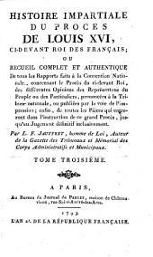 Histoire impartiale du proces de Louis XVI, ci-devant roi des Francais etc: Volume3