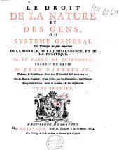 Le droit de la nature et des gens: Ou Systeme general des principes les plus importans de la morale, de la jurisprudence, et de la politique