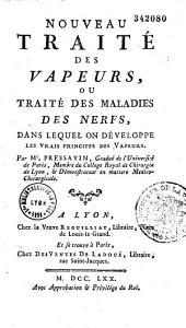 Nouveau traité des vapeurs, ou Traité des maladies des nerfs, dans lequel on développe les vrais principes des vapeurs, par M. Pressavin,...