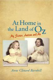 At Home in the Land of Oz: Autism, My Sister, and Me Second Edition, Edition 2
