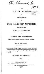 The Law of Nations, Or, Principles of the Law of Nature, Applied to the Conduct and Affairs of Nations and Sovereigns