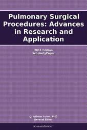 Pulmonary Surgical Procedures: Advances in Research and Application: 2011 Edition: ScholarlyPaper