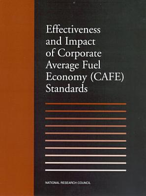 Effectiveness and Impact of Corporate Average Fuel Economy  CAFE  Standards PDF